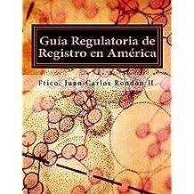 GUIA REGULATORIA DE REGISTRO EN AMERICA: Como vender Cosméticos desde Canadá hasta Argentina (Spanish Edition)