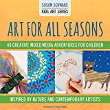 Art for All Seasons: 40 Creative Mixed Media Adventures for Children - Inspired by Nature and Contemporary Artists