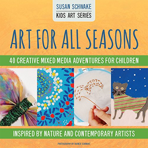 Art for All Seasons: 40 Creative Adventures for Children (Kids Art)