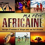 Ma fête africaine. Musique d'ambiance dŽAfrique pour une nuit africaine...