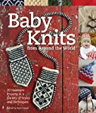 Baby Knits from Around the World: 20 Heirloom Projects in a Variety of Styles and Techniques: 30 Heirloom Projects in a Variety of Styles and Techniques by Cornell. Kari ( 2013 ) Paperback