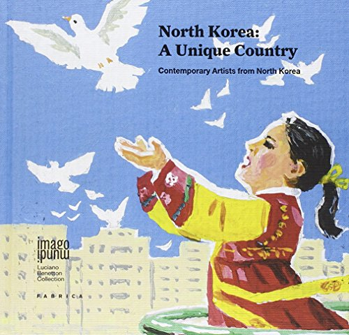 North Korea: a unique country. Contemporary artists from North Korea. Ediz. multilingue (Imago Mundi. Luciano Benetton collection) por aa.vv.