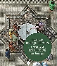 L'Islam expliqué en images par Tahar Ben Jelloun