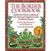 The Border Cookbook: Authentic Home Cooking of the American Southwest and Northern Mexico by Cheryl Jamison (1995-09-28)
