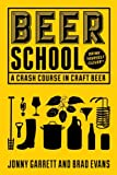Beer School: A Crash Course in Craft Beer: A Crash Course in Craft Beer (Craft Beer Book, Beer Guide, Homebrew Book, and…