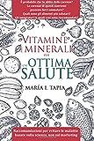 Vitamine e minerali per un'ottima salute. Raccomandazioni per evitare le malattie basate sulla scienza, non sul marketing