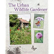 The Urban Wildlife Gardener: How to attract birds, bees, butterflies, and more