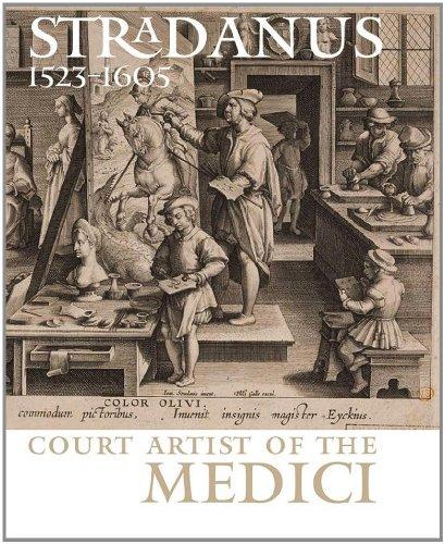 Stradanus 1523-1605: Court Artist of the Medici