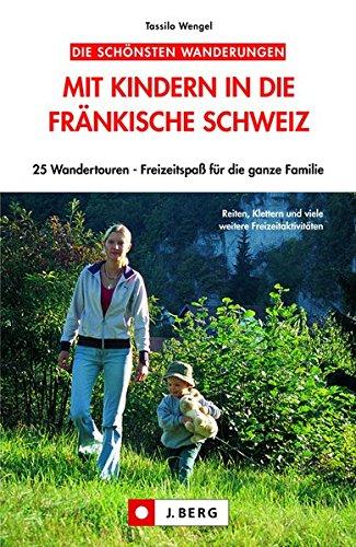 Preisvergleich Produktbild Mit Kindern in die Fränkische Schweiz: 25 Wandertouren – Freizeitspaß für die ganze Familie