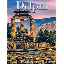Delphi: The History of the Ancient Greek Sanctuary and Home to the World's Most Famous Oracle (English Edition)