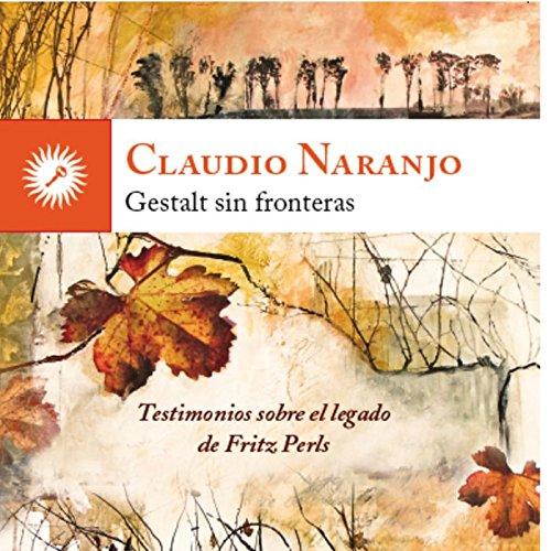 Gestalt Sin Fronteras por Claudio Naranjo (chileno)