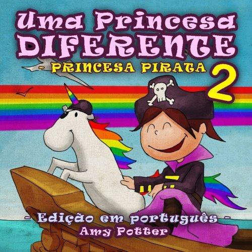 Uma Princesa Diferente - Princesa Pirata 2 (livro infaltil ilustrado)