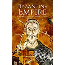 Byzantine Empire: A History From Beginning to End (English Edition)