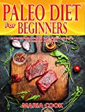 Paleo Diet For Beginners: The Essentials Guide To Paleo Diet That Helps You To Lose Weight, Build Muscle And Live Healthier ( Paleo Recipes, Paleo Diet Plan, Ketogenic Diet, Clean Eating, Meal Prep)