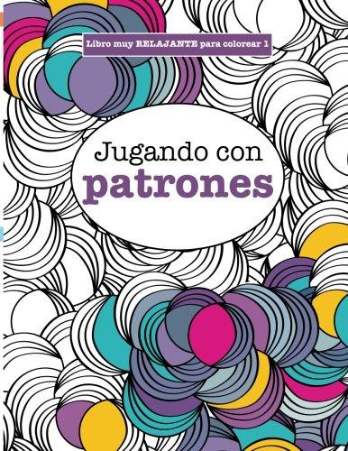 Libros para Colorear Adultos 1: Jugando con patrones: Volume 1 (Libros muy RELAJANTES para colorear)