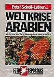 Weltkrise Arabien. Allah, Blut und Öl - Hintergründe eines Konflikts - Winfried Maaß, Peter Scholl-Latour Manfred Leier