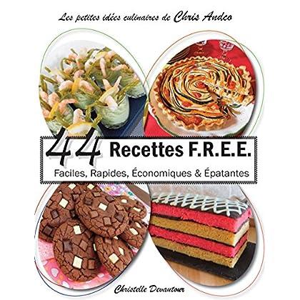 44 recettes F.R.E.E: Faciles, Rapides, Économiques &  Épatantes