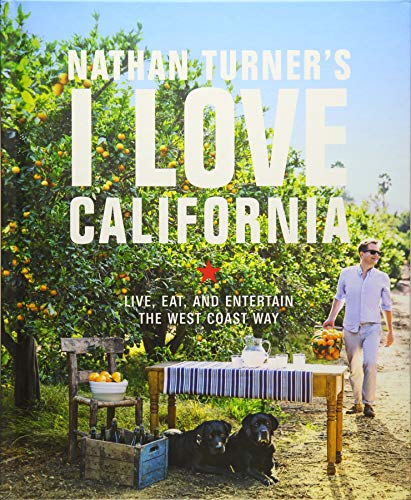 Nathan Turner's I Love California: Design and Entertaining the West Coast Way