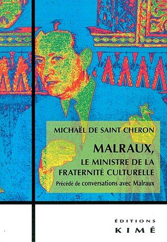 Malraux, le ministre de la fraternité culturelle : Précédé de conversations avec Malraux