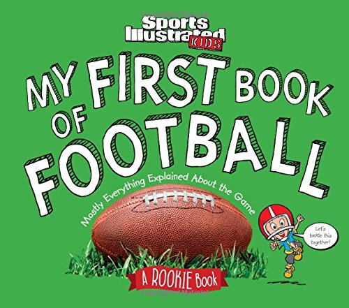 my-first-book-of-football-mostly-everything-explained-about-the-game-a-rookie-book-sports-illustrate