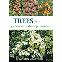 [(Trees for Gardens, Orchards and Permaculture)] [By (author) Martin Crawford] published on (July, 2015)