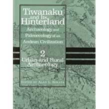 Tiwanaku and Its Hinterland: Archaeology and Paleoecology of an Andean Civilization Volume 2: Urban and Rural Archaeology