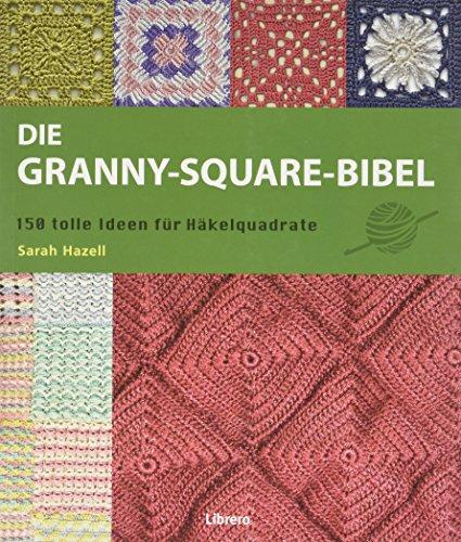 Die Granny-Square Bibel: 158 tolle Ideen für Häkelquadrate -