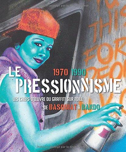 Le pressionnisme 1970-1990 : Les Chefs-d'oeuvre du graffiti sur toile de Basquiat à Bando