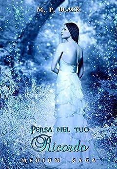 PERSA NEL TUO RICORDO - Medium Saga di [Black, M.P.]