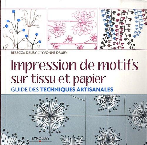Impression de motifs sur tissu et papier: Guide des techniques artisanales.