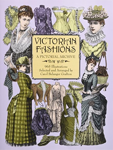 Victorian Fashions: A Pictorial Archive, 965 Illustrations: A Pictorial Archive with Over 1000 Illustrations of Women's Fashions from 1855-1903 (Dover Pictorial Archives)