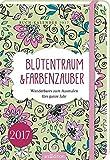 Blütentraum & Farbenzauber 2017: Wunderbares zum Ausmalen fürs ganze Jahr