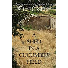 A Shed in a Cucumber Field by S. L. Russell (2014-09-04)