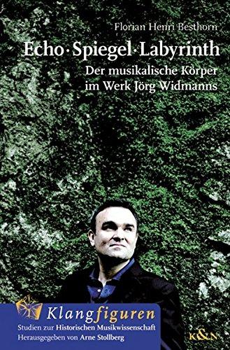 Echo · Spiegel · Labyrinth: Der musikalische Körper im Werk Jörg Widmanns (Klangfiguren)