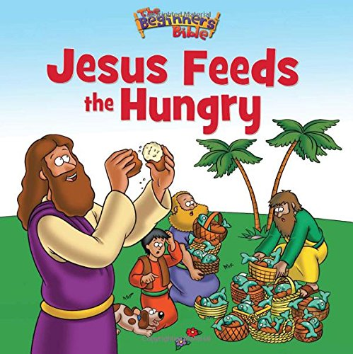 Jesus Feeds the Hungry (Beginner's Bible)