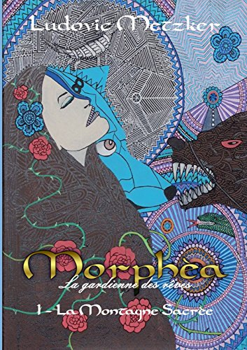 Morphèa, la gardienne des rêves, Tome 1 : La Montagne Sacrée