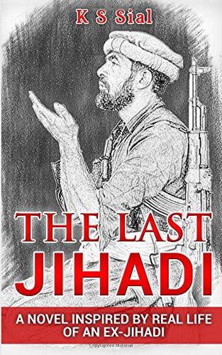 THE LAST JIHADI: A novel inspired by real life of an ex-Jihadi