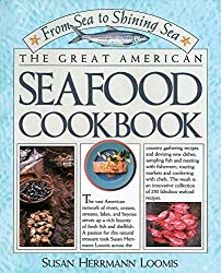 From Sea To Shining Sea: The Great American Seafood Cookbook by Susan Herrmann Loomis (1988-01-07)