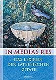 In medias res - Das Lexikon der lateinischen Zitate - 6000 Zitate mit Übersetzung und Quellenangabe