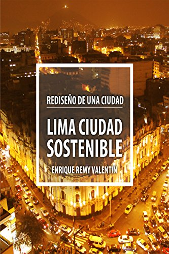Lima, ciudad sostenible: Rediseño de una ciudad por Enrique Remy Valentin