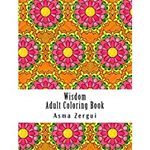 Wisdom :  Adult Coloring Book: Coloring Book for Adults with quotes and pattern backgrounds: Volume 1