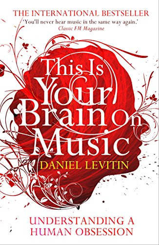 This Is Your Brain on Music: Understanding a Human Obsession por Daniel J. Levitin