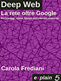 DEEP WEB - La rete oltre Google: Personaggi, storie e luoghi dell'internet profonda (Italian Edition)