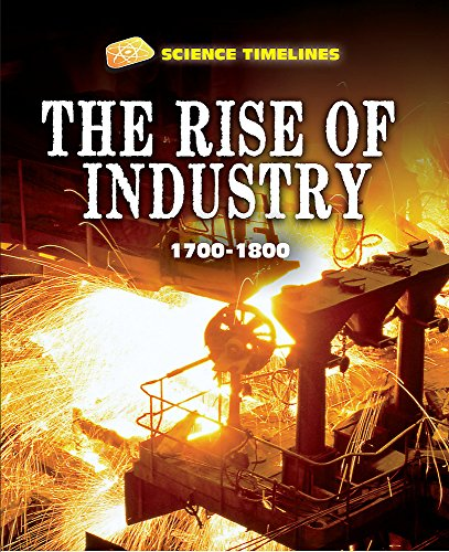 The Rise of Industry: 1700-1800 (Science Timelines)