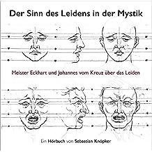Der Sinn des Leidens in der Mystik: Meister Eckhart und Johannes vom Kreuz über das Leiden, HÖRBUCH