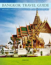 Bangkok Travel Guide : Hotels,museum,activities and much more: (Thailand travel guide,southeast asia) (southeast asia travel guide by NrBooks Book 2) (English Edition)