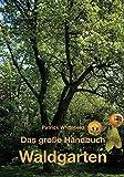 Das große Handbuch Waldgarten: Permakultur, biologischer Obst-, Gemüse- und Kräuteranbau auf mehreren Ebenen