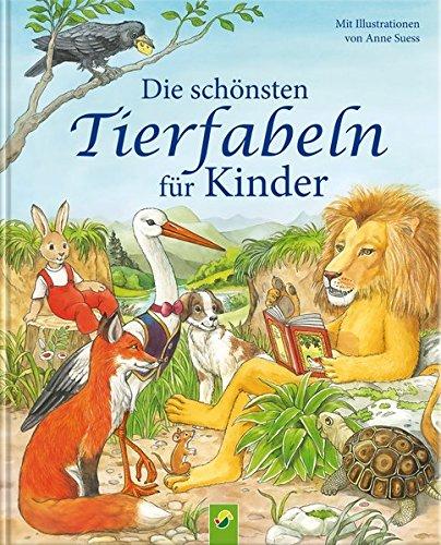 Die schönsten Tierfabeln für Kinder: Mit Illustrationen von Anne Suess