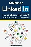 Maîtriser LinkedIn : Pour développer votre activité et votre réseau professionnel