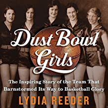 Dust Bowl Girls: How Girls Basketball Beat the Great Depression